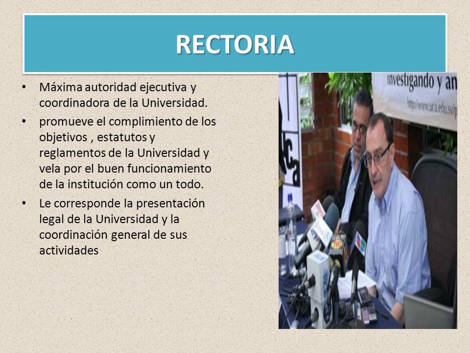 RECTORIARECTORIA Máxima autoridad ejecutiva y coordinadora de la Universidad.