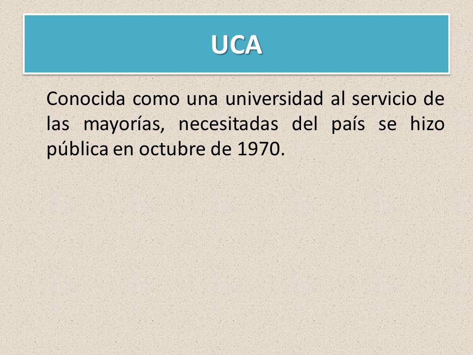 UCAUCA Conocida como una universidad al servicio de las mayorías, necesitadas del país se hizo pública en octubre de 1970.
