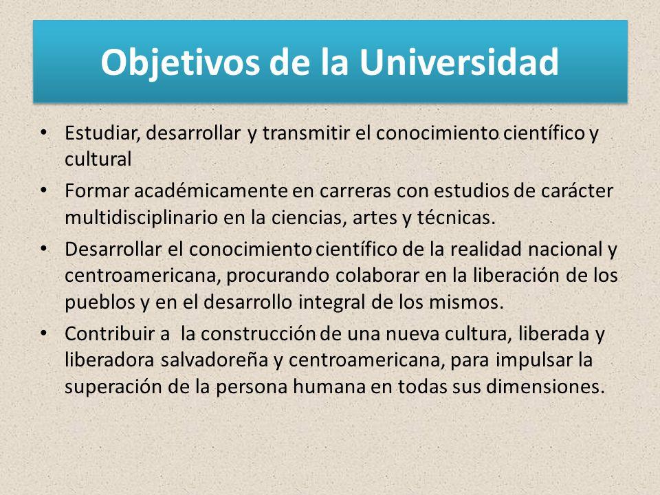 Objetivos de la Universidad Estudiar, desarrollar y transmitir el conocimiento científico y cultural Formar académicamente en carreras con estudios de carácter multidisciplinario en la ciencias, artes y técnicas.