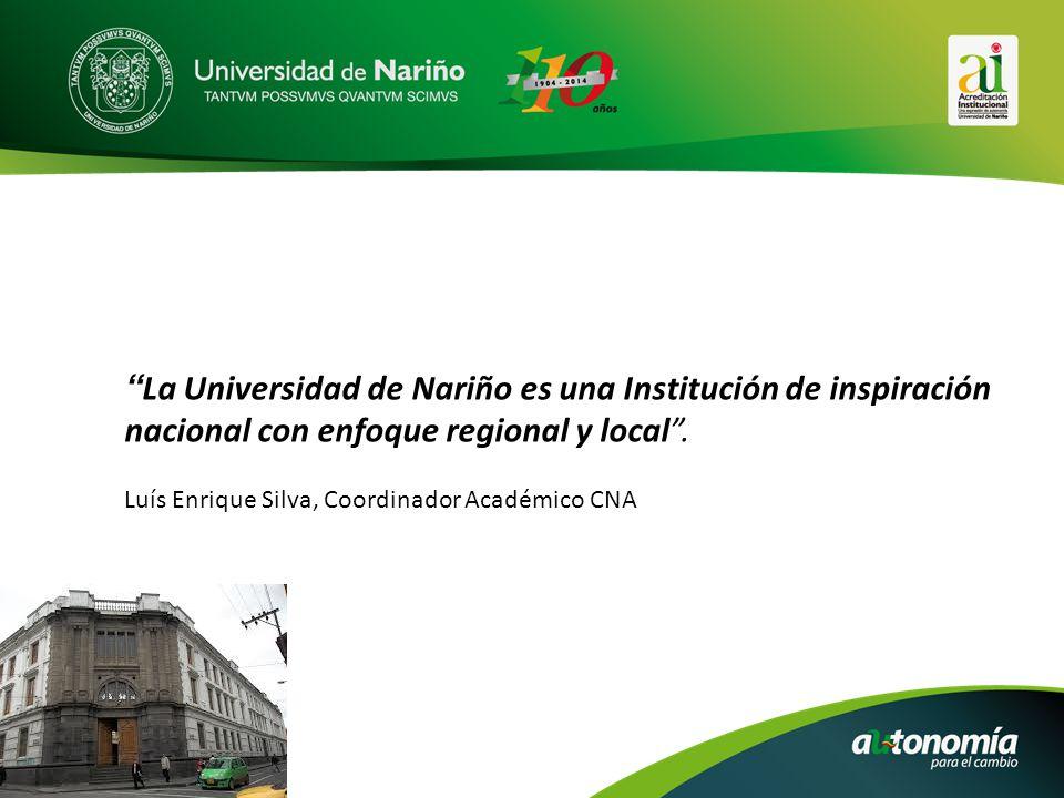 La Universidad de Nariño es una Institución de inspiración nacional con enfoque regional y local .