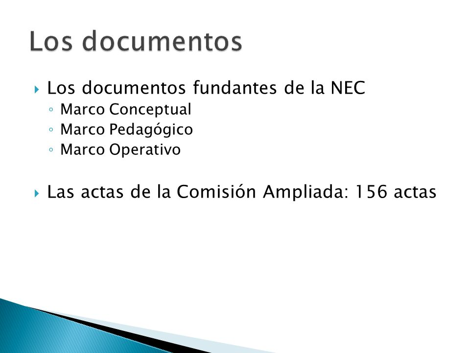  Los documentos fundantes de la NEC ◦ Marco Conceptual ◦ Marco Pedagógico ◦ Marco Operativo  Las actas de la Comisión Ampliada: 156 actas