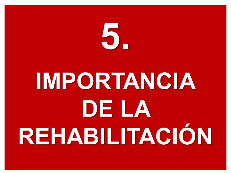 5.IMPORTANCIA DE LA REHABILITACIÓN