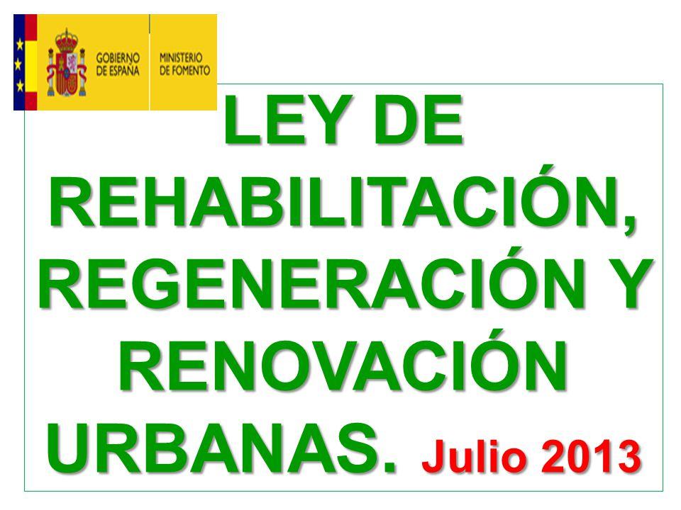 LEY DE REHABILITACIÓN, REGENERACIÓN Y RENOVACIÓN URBANAS. Julio 2013