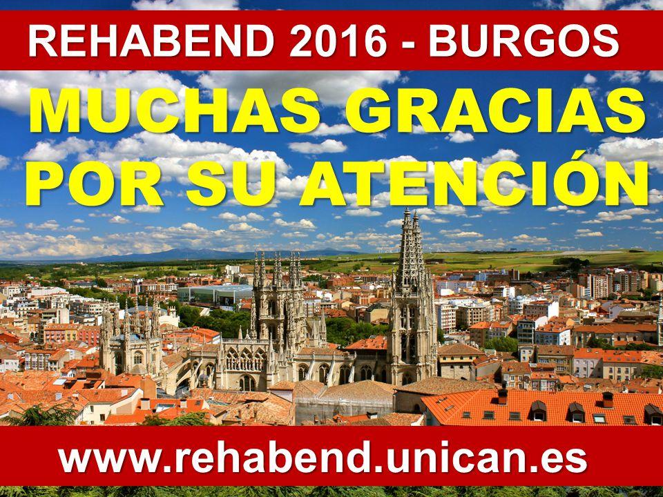 MUCHAS GRACIAS POR SU ATENCIÓN www.rehabend.unican.es REHABEND 2016 - BURGOS