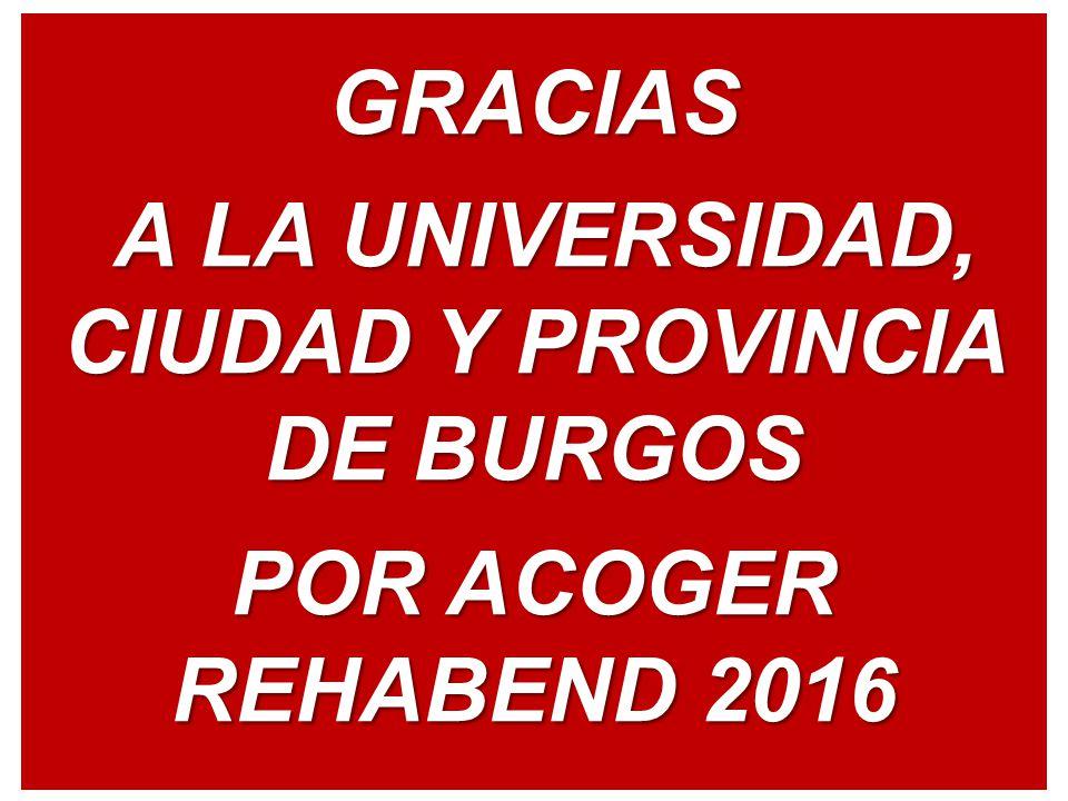 GRACIAS A LA UNIVERSIDAD, CIUDAD Y PROVINCIA DE BURGOS A LA UNIVERSIDAD, CIUDAD Y PROVINCIA DE BURGOS POR ACOGER REHABEND 2016