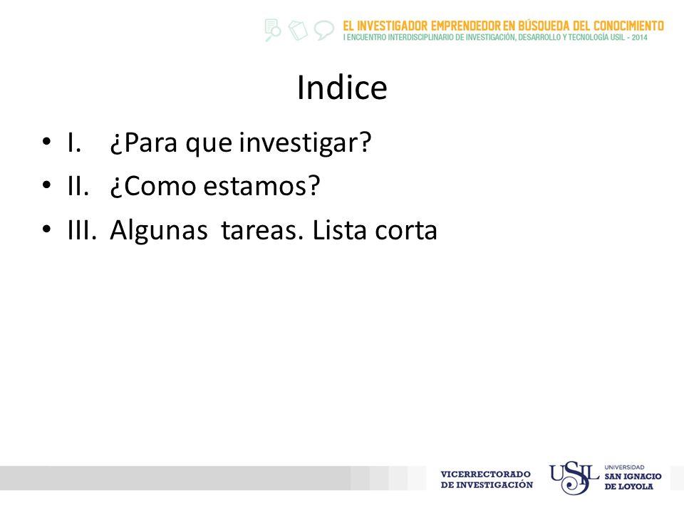 Indice I.¿Para que investigar II. ¿Como estamos III.Algunas tareas. Lista corta