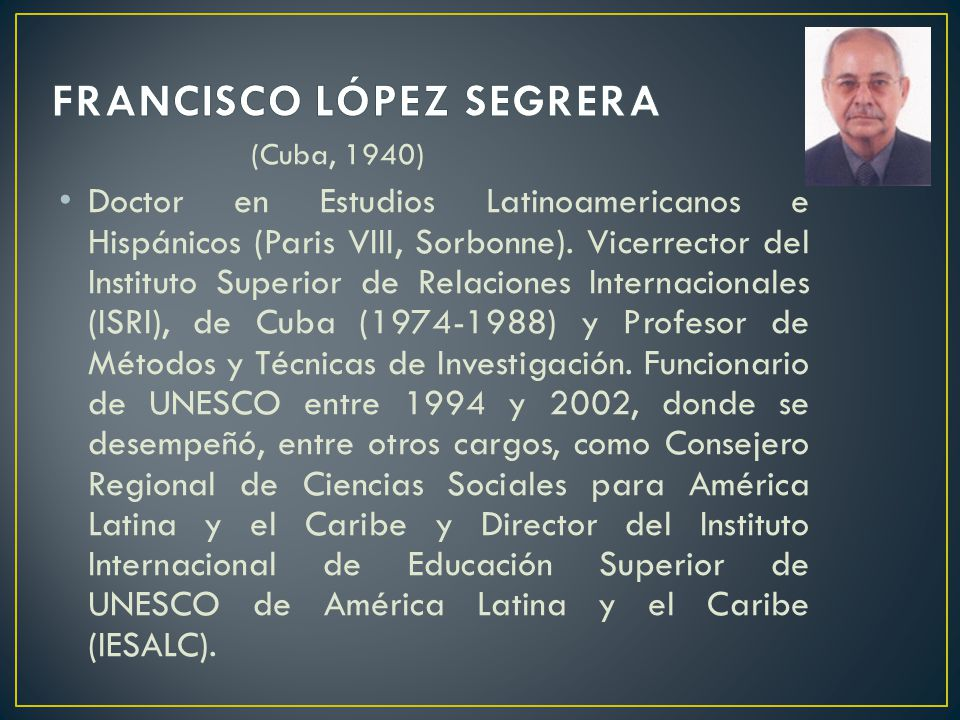 (Cuba, 1940) Doctor en Estudios Latinoamericanos e Hispánicos (Paris VIII, Sorbonne).