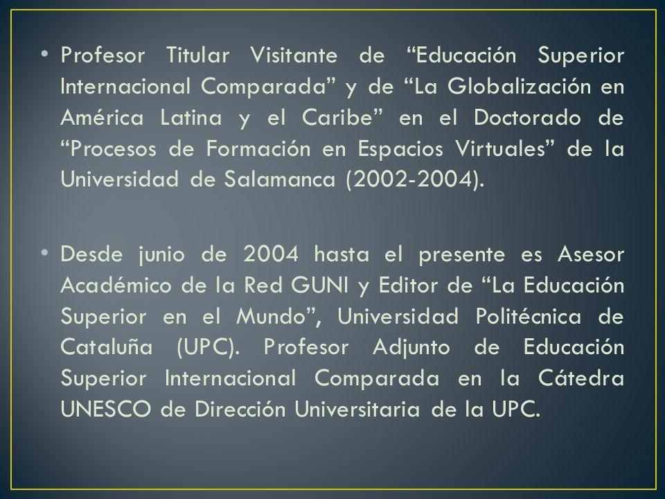 Profesor Titular Visitante de Educación Superior Internacional Comparada y de La Globalización en América Latina y el Caribe en el Doctorado de Procesos de Formación en Espacios Virtuales de la Universidad de Salamanca (2002-2004).