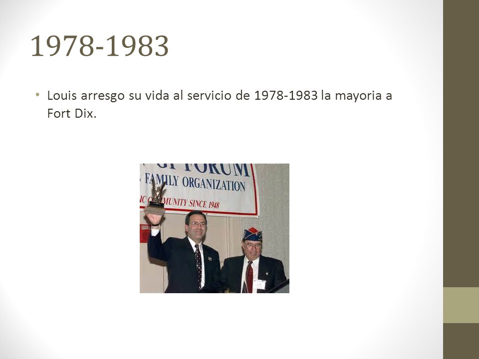 1978-1983 Louis arresgo su vida al servicio de 1978-1983 la mayoria a Fort Dix.