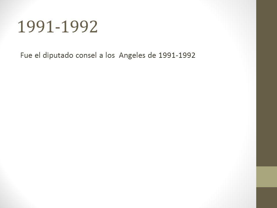 1991-1992 Fue el diputado consel a los Angeles de 1991-1992