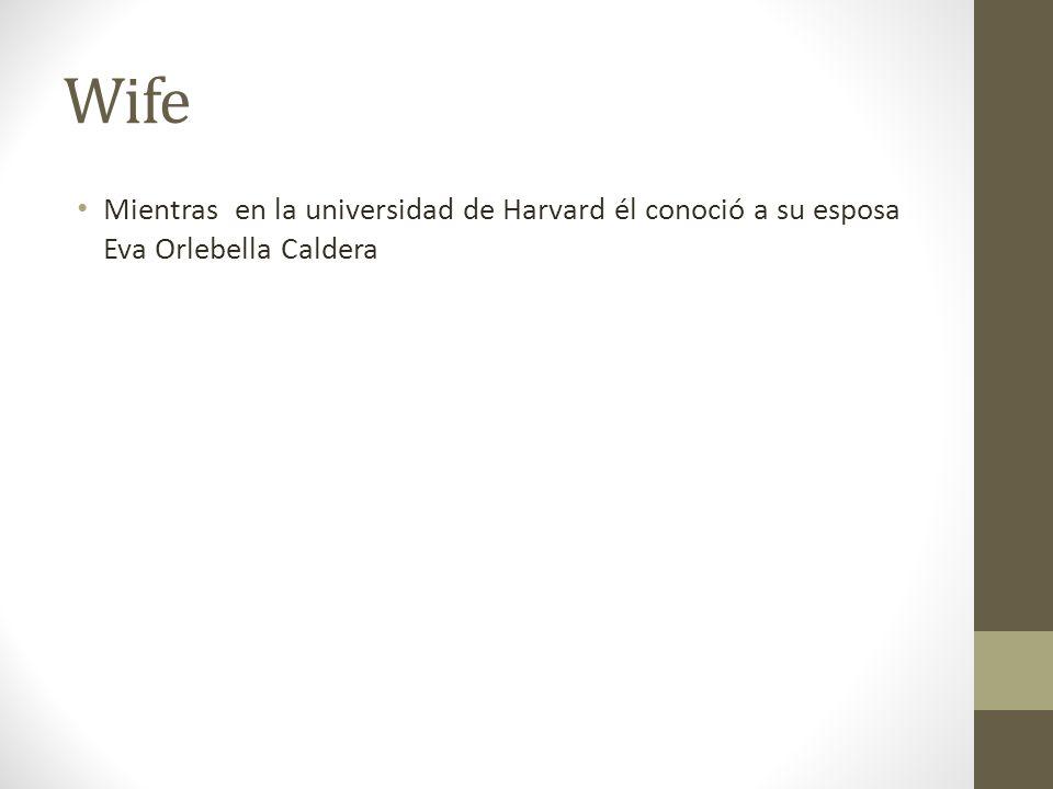 Wife Mientras en la universidad de Harvard él conoció a su esposa Eva Orlebella Caldera
