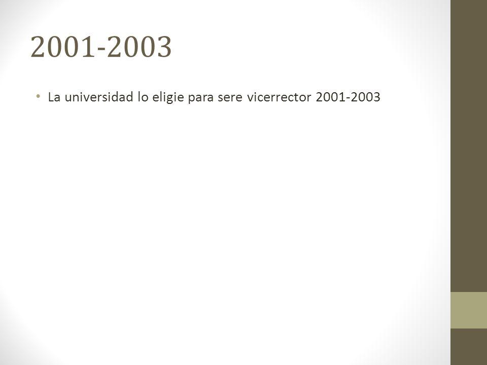 2001-2003 La universidad lo eligie para sere vicerrector 2001-2003