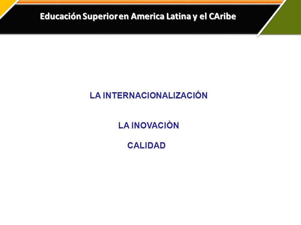 Educación Superior en America Latina y el CAribe LA INTERNACIONALIZACIÓN LA INOVACIÒN CALIDAD