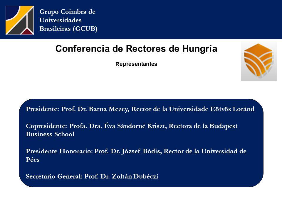 Conferencia de Rectores de Hungría Representantes Grupo Coimbra de Universidades Brasileiras (GCUB) Presidente: Prof.