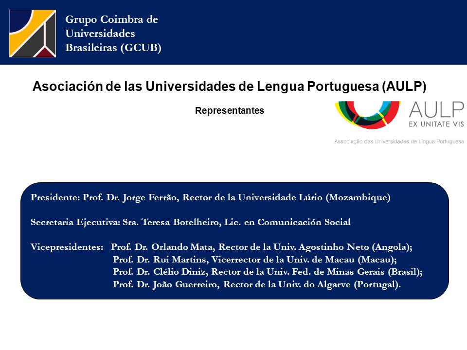Asociación de las Universidades de Lengua Portuguesa (AULP) Representantes Grupo Coimbra de Universidades Brasileiras (GCUB) Presidente: Prof.