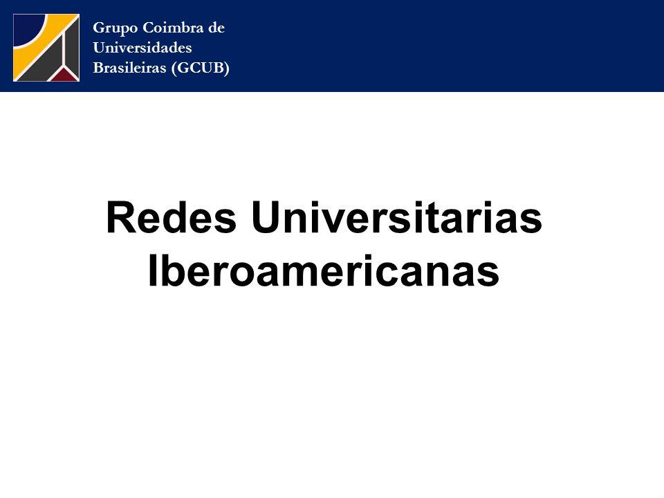 Grupo Coimbra de Universidades Brasileiras (GCUB) Redes Universitarias Iberoamericanas