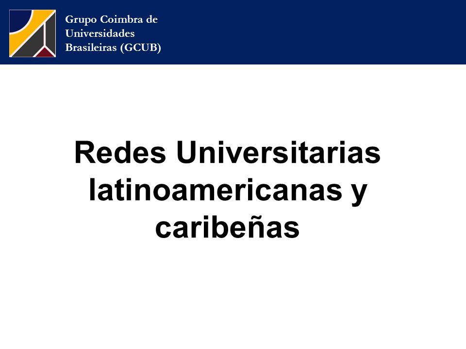Grupo Coimbra de Universidades Brasileiras (GCUB) Redes Universitarias latinoamericanas y caribeñas