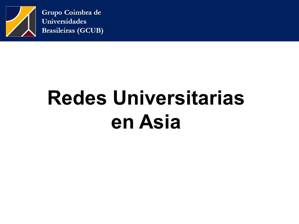 Grupo Coimbra de Universidades Brasileiras (GCUB) Redes Universitarias en Asia