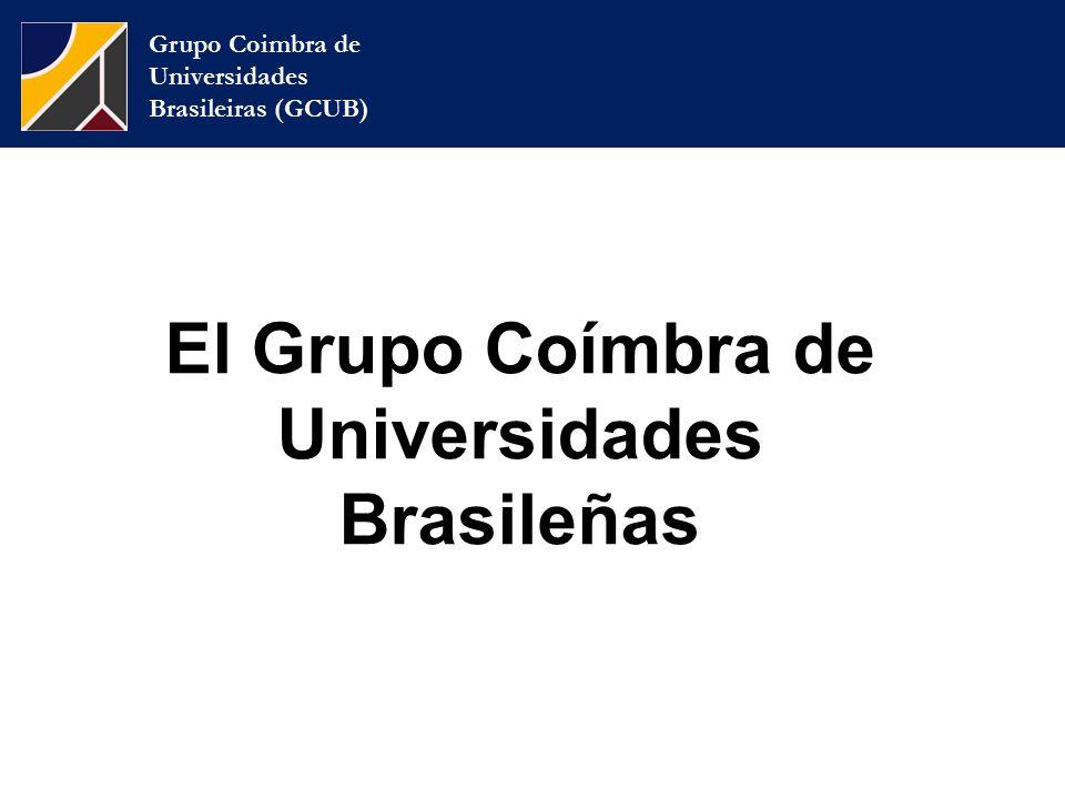 Grupo Coimbra de Universidades Brasileiras (GCUB) El Grupo Coímbra de Universidades Brasileñas