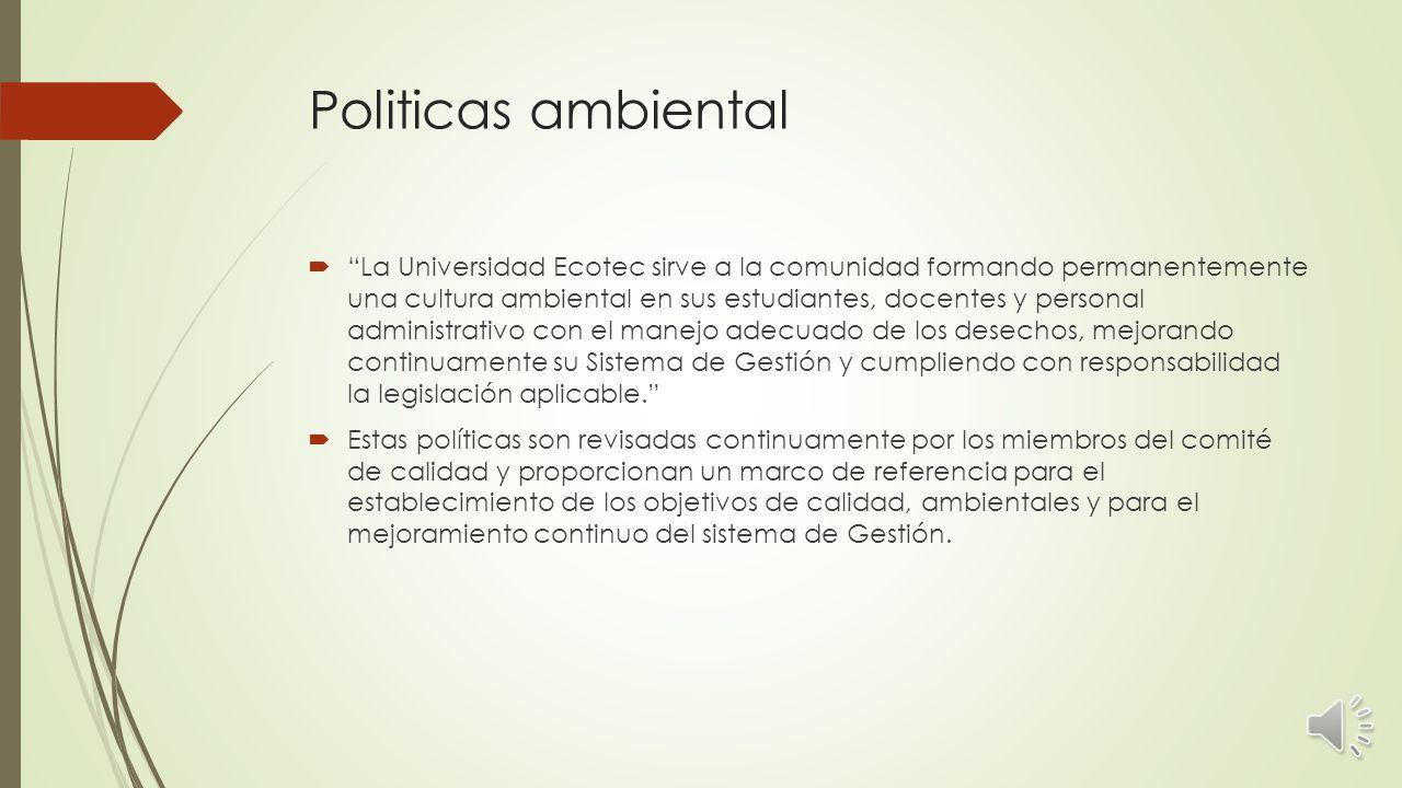 Politicas de calidad  Formar profesionales emprendedores que participen en el mundo empresarial, generando trabajo competitivo y producción de calidad, contribuyendo al desarrollo cultural, ecológico, tecnológico, económico y social del Ecuador dentro de un mundo globalizado.
