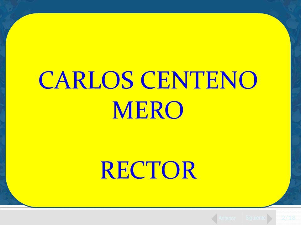 2/18 Anterior Siguiente CARLOS CENTENO MERO RECTOR