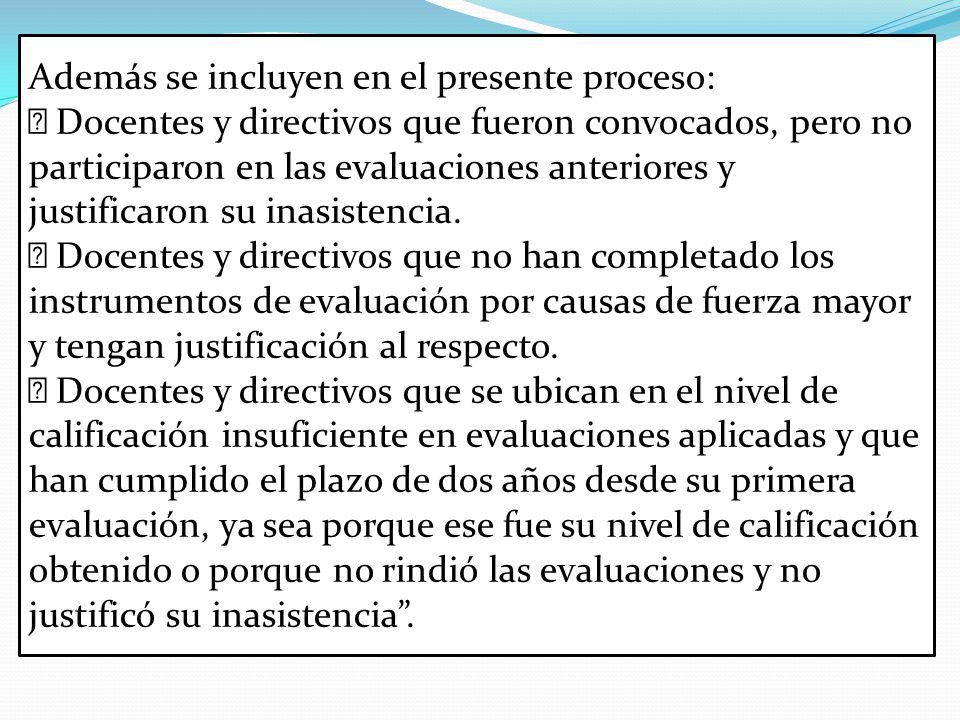 Además se incluyen en el presente proceso:  Docentes y directivos que fueron convocados, pero no participaron en las evaluaciones anteriores y justificaron su inasistencia.