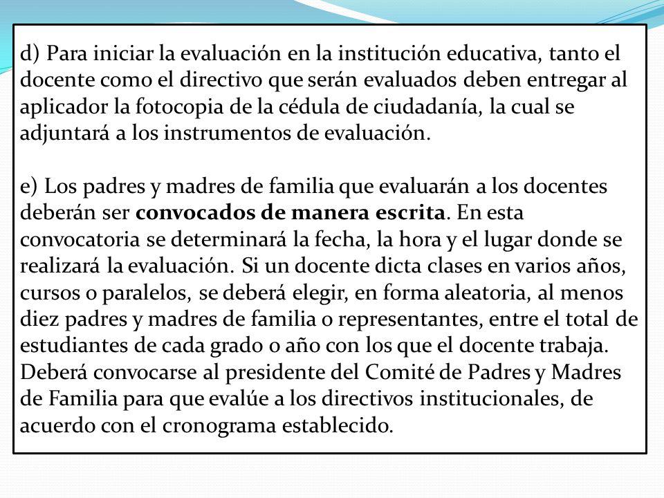 d) Para iniciar la evaluación en la institución educativa, tanto el docente como el directivo que serán evaluados deben entregar al aplicador la fotocopia de la cédula de ciudadanía, la cual se adjuntará a los instrumentos de evaluación.