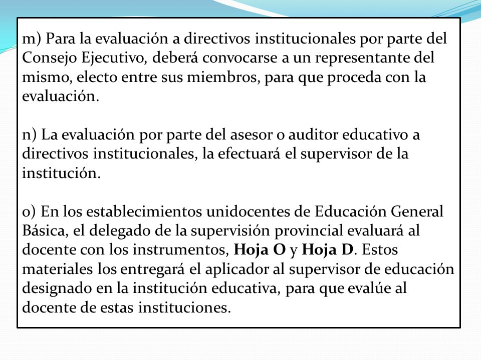 m) Para la evaluación a directivos institucionales por parte del Consejo Ejecutivo, deberá convocarse a un representante del mismo, electo entre sus miembros, para que proceda con la evaluación.