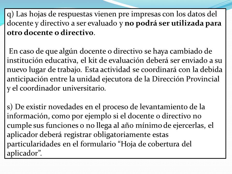q) Las hojas de respuestas vienen pre impresas con los datos del docente y directivo a ser evaluado y no podrá ser utilizada para otro docente o directivo.