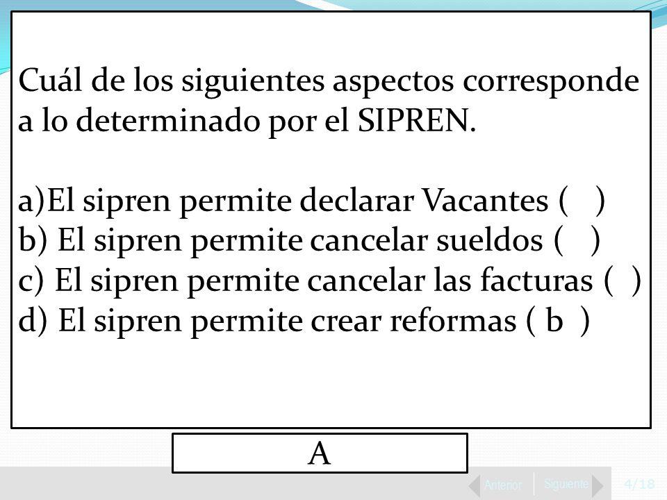 4/18 Anterior Siguiente Cuál de los siguientes aspectos corresponde a lo determinado por el SIPREN.