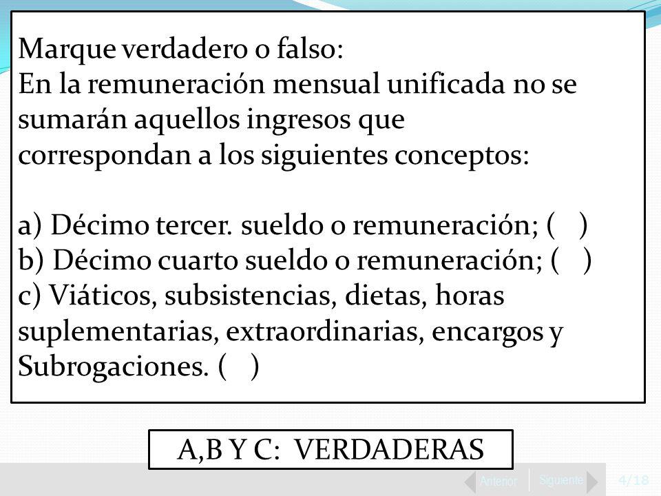 4/18 Anterior Siguiente Marque verdadero o falso: En la remuneración mensual unificada no se sumarán aquellos ingresos que correspondan a los siguientes conceptos: a) Décimo tercer.