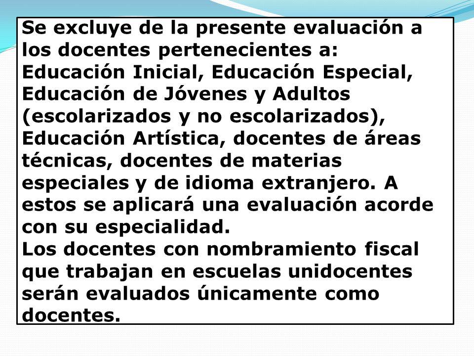 Se excluye de la presente evaluación a los docentes pertenecientes a: Educación Inicial, Educación Especial, Educación de Jóvenes y Adultos (escolarizados y no escolarizados), Educación Artística, docentes de áreas técnicas, docentes de materias especiales y de idioma extranjero.