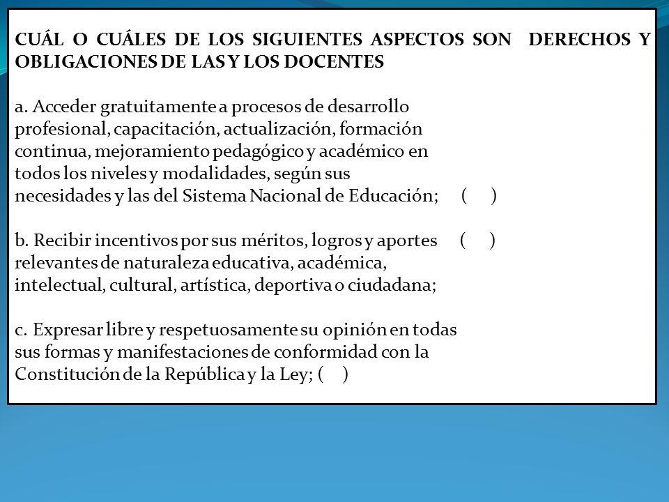 CUÁL O CUÁLES DE LOS SIGUIENTES ASPECTOS SON DERECHOS Y OBLIGACIONES DE LAS Y LOS DOCENTES a.