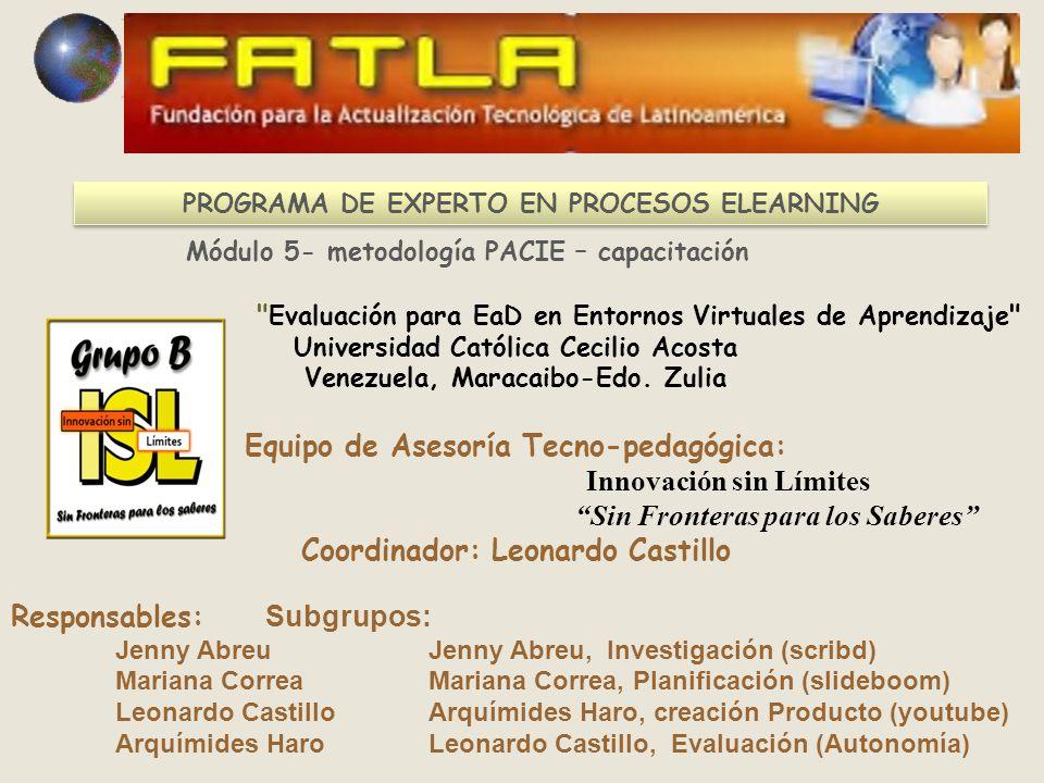 PROGRAMA DE EXPERTO EN PROCESOS ELEARNING Módulo 5- metodología PACIE – capacitación Evaluación para EaD en Entornos Virtuales de Aprendizaje Universidad Católica Cecilio Acosta Venezuela, Maracaibo-Edo.