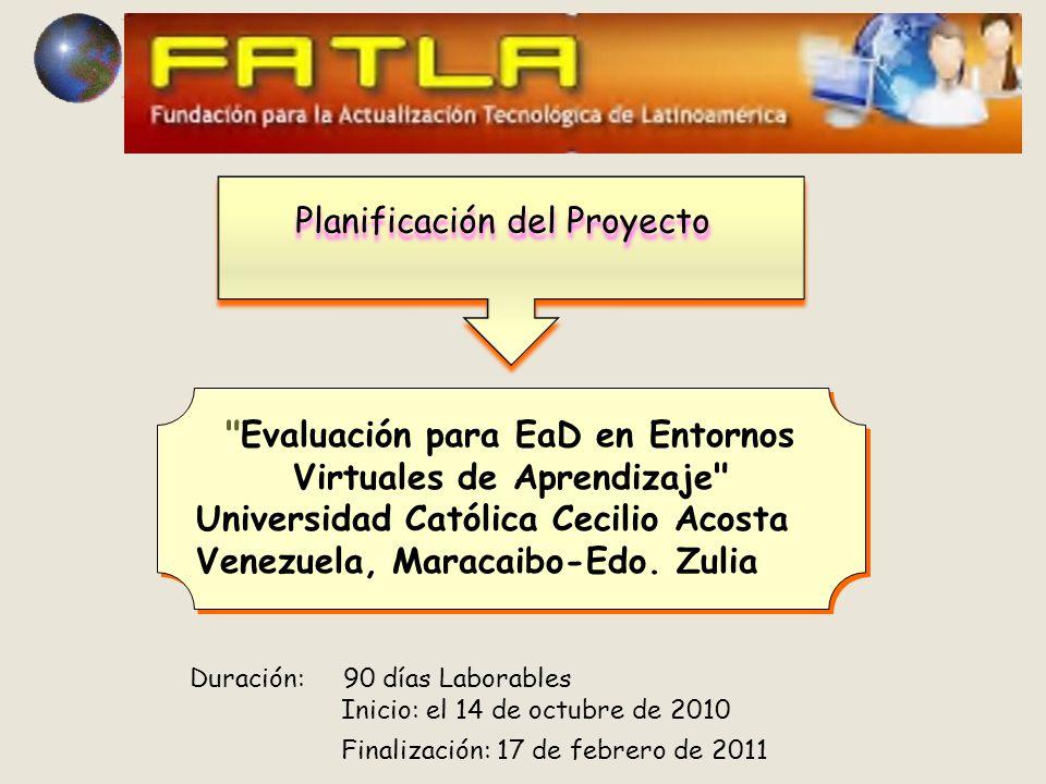 Planificación del Proyecto Evaluación para EaD en Entornos Virtuales de Aprendizaje Universidad Católica Cecilio Acosta Venezuela, Maracaibo-Edo.