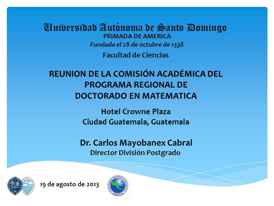 Universidad Autónoma de Santo Domingo Facultad de Ciencias 19 de agosto de 2013 PRIMADA DE AMERICA Fundada el 28 de octubre de 1538 Dr.