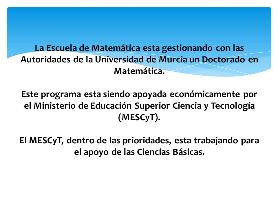 La Escuela de Matemática esta gestionando con las Autoridades de la Universidad de Murcia un Doctorado en Matemática.