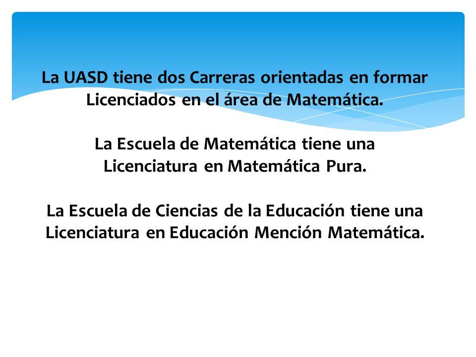 La UASD tiene dos Carreras orientadas en formar Licenciados en el área de Matemática.