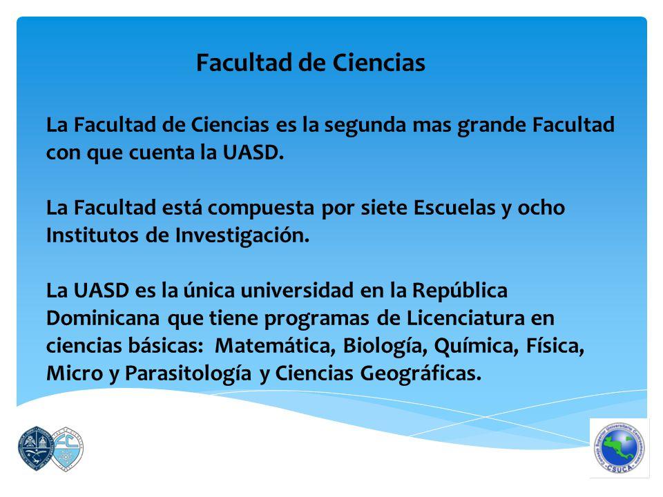 Facultad de Ciencias La Facultad de Ciencias es la segunda mas grande Facultad con que cuenta la UASD.