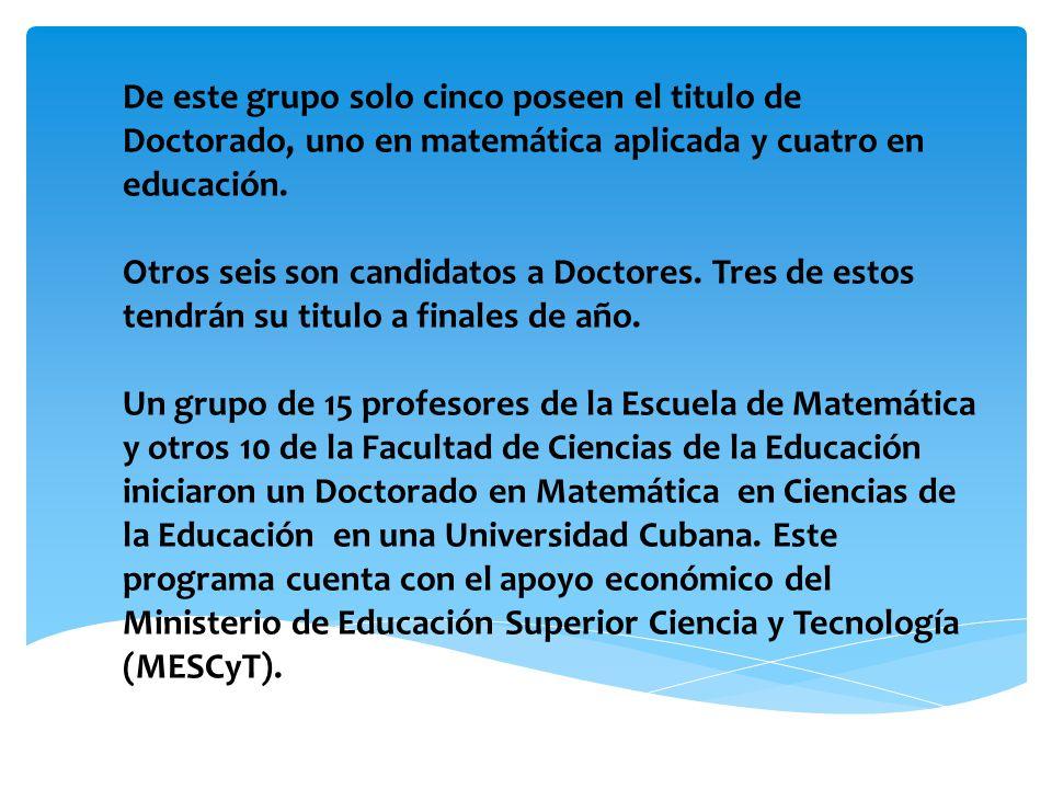De este grupo solo cinco poseen el titulo de Doctorado, uno en matemática aplicada y cuatro en educación.