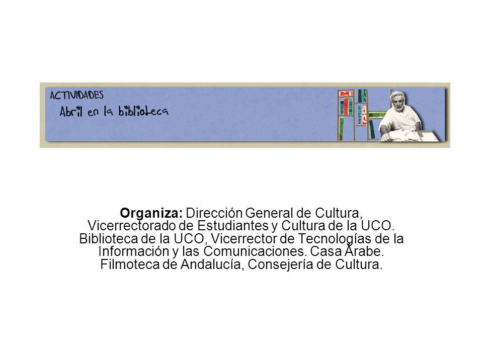 Organiza: Dirección General de Cultura, Vicerrectorado de Estudiantes y Cultura de la UCO.