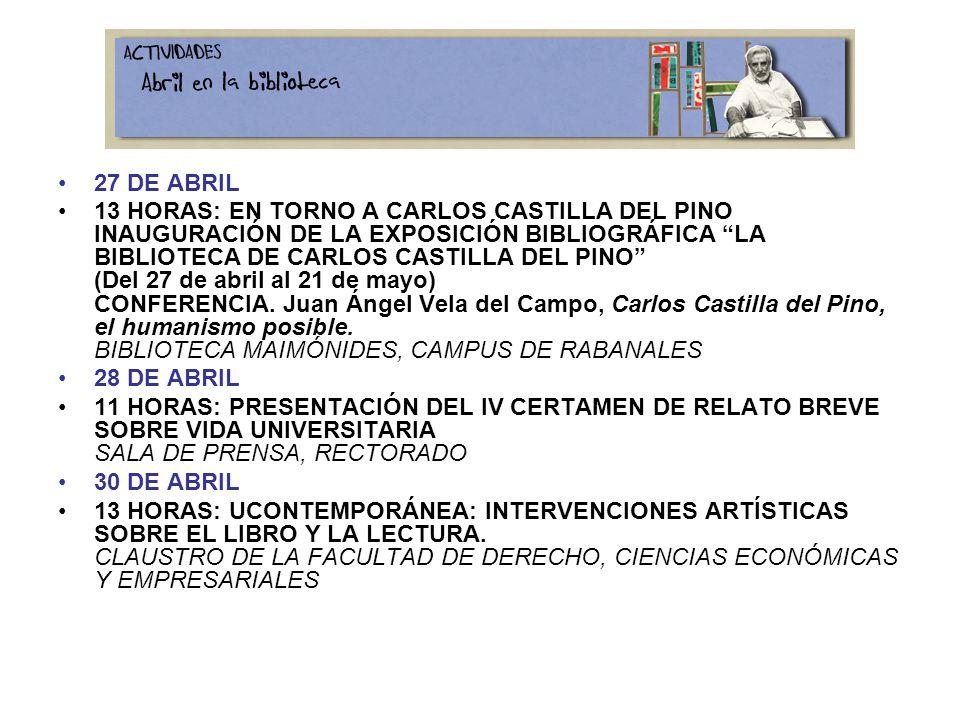 27 DE ABRIL 13 HORAS: EN TORNO A CARLOS CASTILLA DEL PINO INAUGURACIÓN DE LA EXPOSICIÓN BIBLIOGRÁFICA LA BIBLIOTECA DE CARLOS CASTILLA DEL PINO (Del 27 de abril al 21 de mayo) CONFERENCIA.