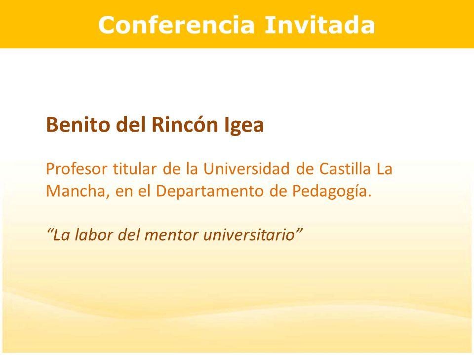 Conferencia Invitada Benito del Rincón Igea Profesor titular de la Universidad de Castilla La Mancha, en el Departamento de Pedagogía.