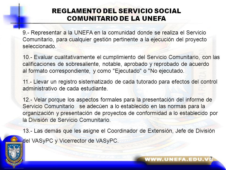 7 9.- Representar a la UNEFA en la comunidad donde se realiza el Servicio Comunitario, para cualquier gestión pertinente a la ejecución del proyecto seleccionado.