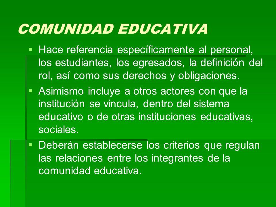 COMUNIDAD EDUCATIVA   Hace referencia específicamente al personal, los estudiantes, los egresados, la definición del rol, así como sus derechos y obligaciones.
