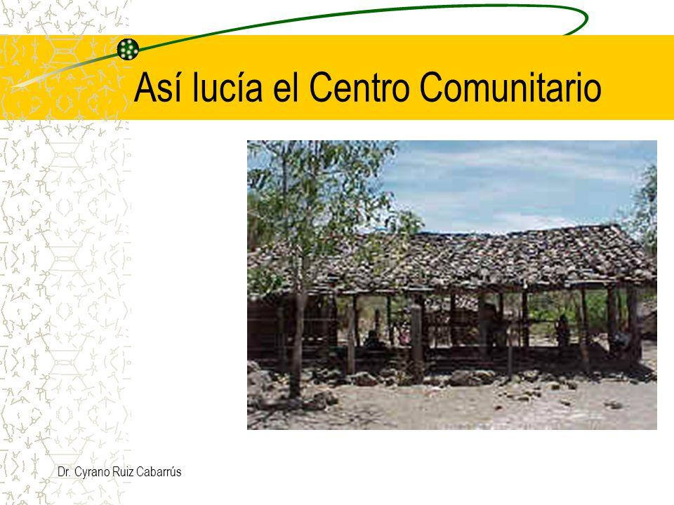 Dr. Cyrano Ruiz Cabarrús Así lucía el Centro Comunitario