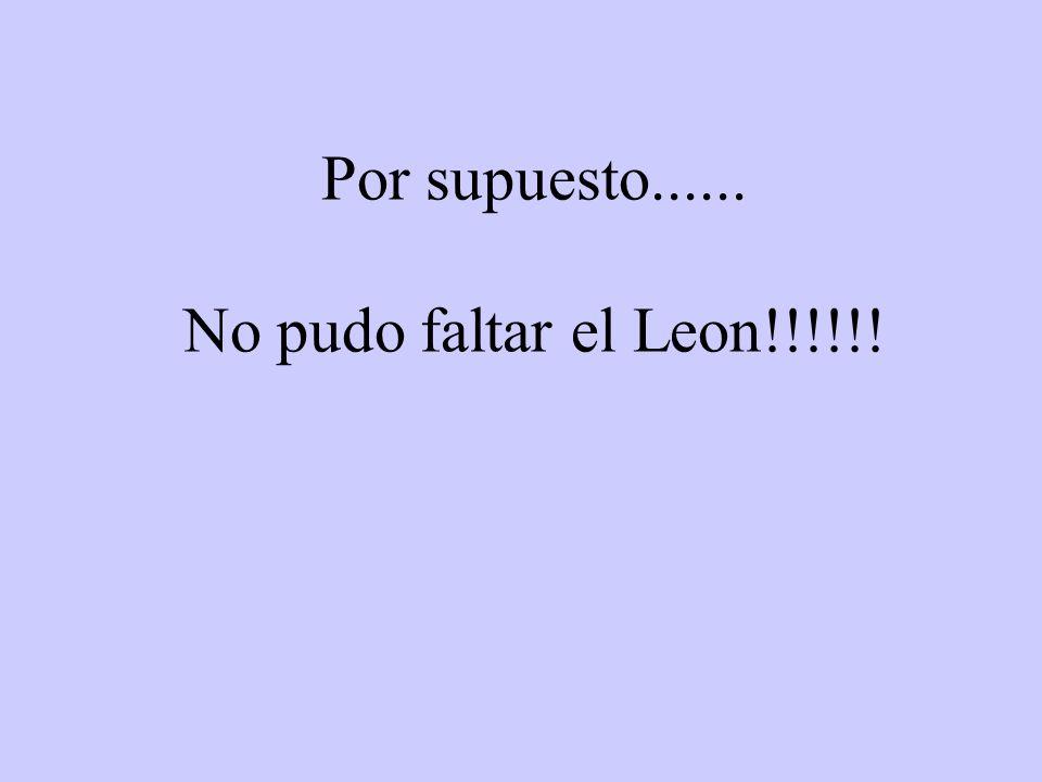 Por supuesto...... No pudo faltar el Leon!!!!!!