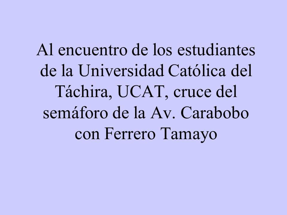 Al encuentro de los estudiantes de la Universidad Católica del Táchira, UCAT, cruce del semáforo de la Av.