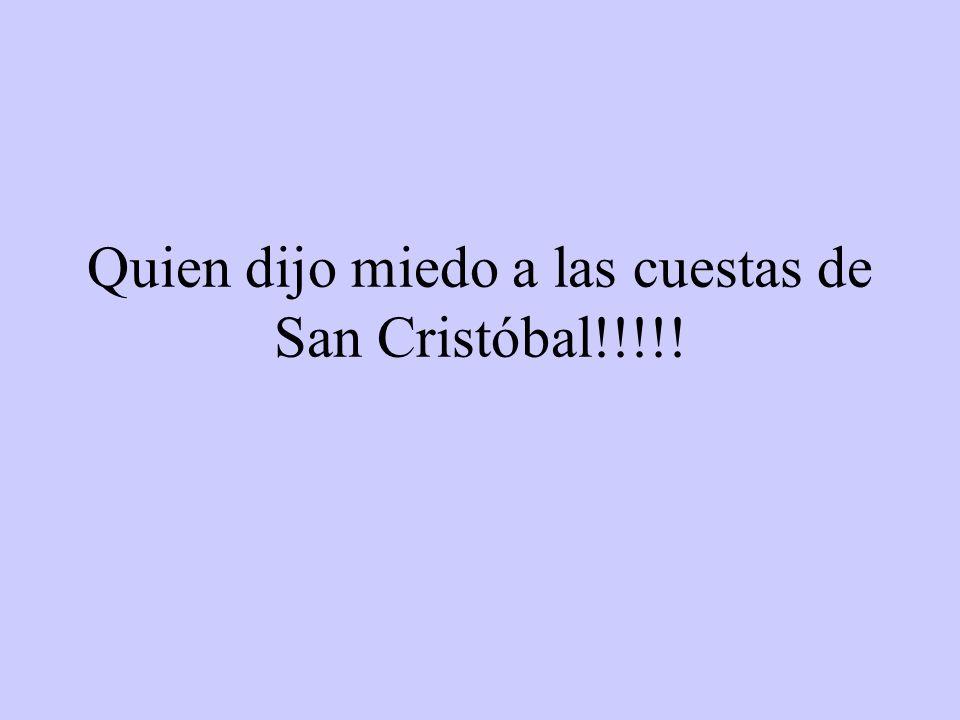 Quien dijo miedo a las cuestas de San Cristóbal!!!!!