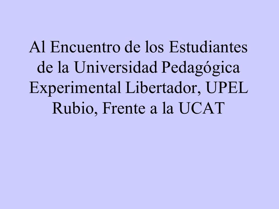 Al Encuentro de los Estudiantes de la Universidad Pedagógica Experimental Libertador, UPEL Rubio, Frente a la UCAT